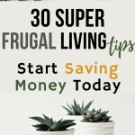 Your clipping coupons, shopping sales and cutting costs where you can.  Yet your still struggling. Learn 30 super frugal tips to help you save money.