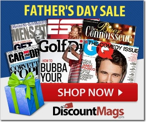 Father's Day Magazine Sale!  Many 1-Year Subscriptions as Low as $4.99!