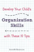 Develop Your Child's Organization Skills with These 10 Tips