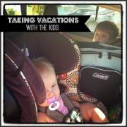 Vacationing with Children: Tips for Packing, Driving, and Flying to Keep Everyone Happy