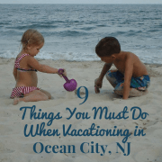 9 Things You Must Do on Your Vacation in Ocean City, NJ