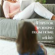 4 Tips for Balancing Working From Home with Kids