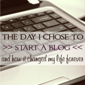 The day I chose to start a blog is one that has completely changed my life. See why I made this decision and what it has done for our family.