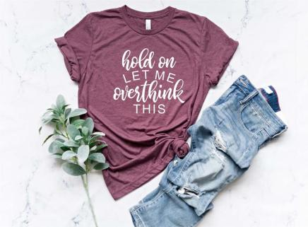 Hold on let me overthink this t shirt