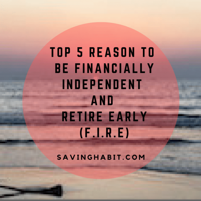 Top 5 reasons to be Financially independent and retire early