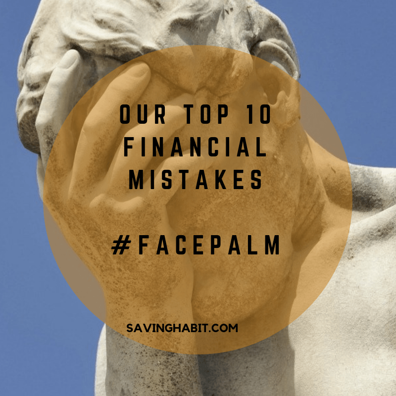 Our Top 10 Financial Mistakes #FacePalm