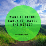 want to retire early to travel the world (1)