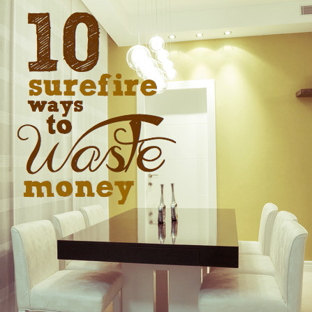 Money saving tips | 10 surefire ways to waste money