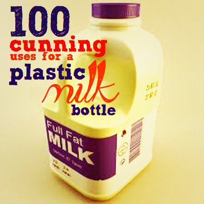Plastic | 100 cunning uses for a plastic milk bottle