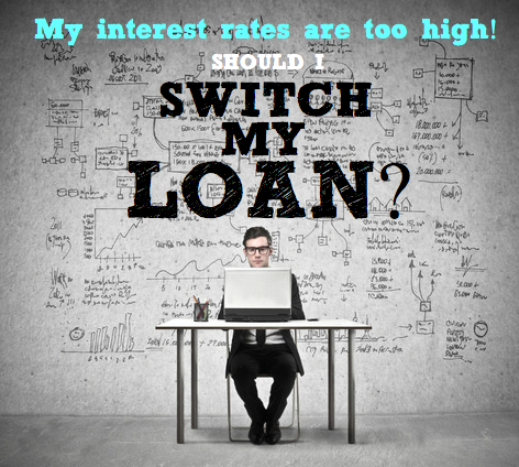 Interest rates too high | Should I switch my loan?