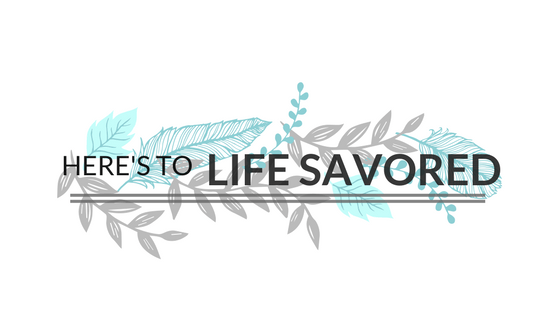 here's to life savored