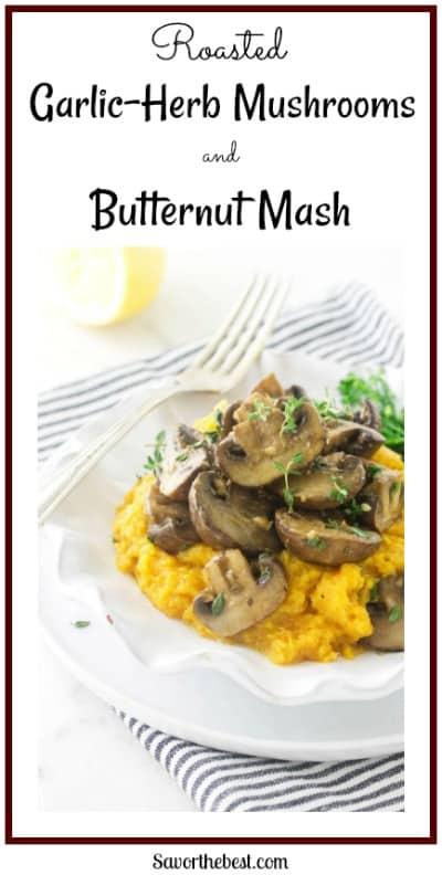 This Roasted Garlic-Herb Mushrooms and Butternut Mash is easy and healthy. The earthy taste of the garlic-herb mushrooms pair so well with the natural sweetness of the butternut squash mash.