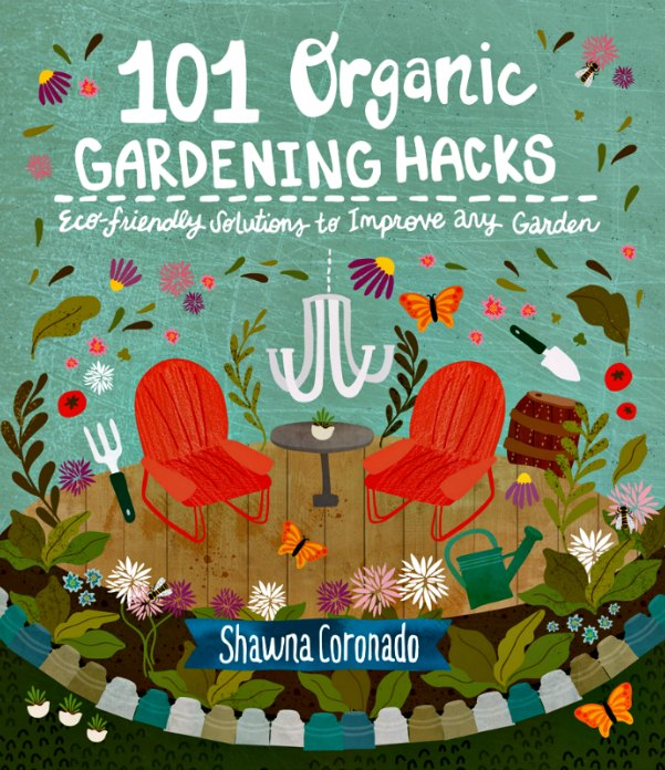 Shawna Coronado's new book, 101 Organic Gardening Hacks is now available.