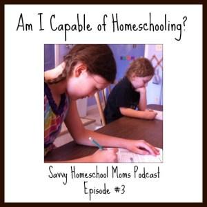 Am I Capable of Homeschooling? Savvy Homeschool Moms