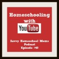 Savvy Homeschool Moms Podcast, episode 40, Homeschooling with YouTube