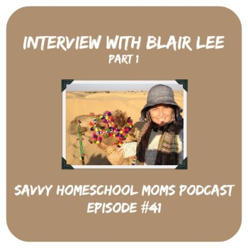 Interview with Blair Lee, part 1, Savvy Homeschool Moms Podcast, episode 41