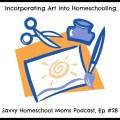 Savvy Homeschool Moms Podcast, Episode #28, Incorporating Art Into Homeschooling