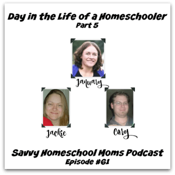 Day in the Life of a Homeschooler, part 5, Savvy Homeschool Moms Podcast