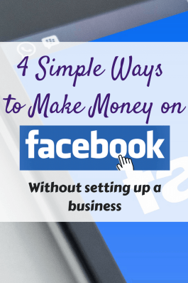 Love Social Media? Here's 4 Simple ways to make Money on Facebook (without setting up a business) that you may not have thought of