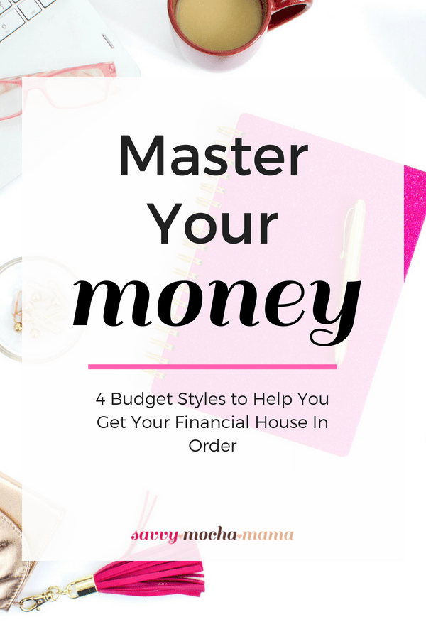 Master Your Money: 4 Budget Styles to Help You Get Your Financial House In Order.
