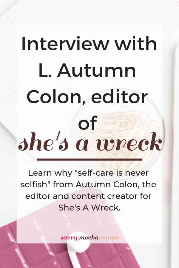 Autumn Colon discusses the work she does as the founder, editor, and chief content creator for She's A Wreck. Discover how this mama balances her responsibilities as a wife and parent while changing the conversation surrounding motherhood, mental health, and self-care.