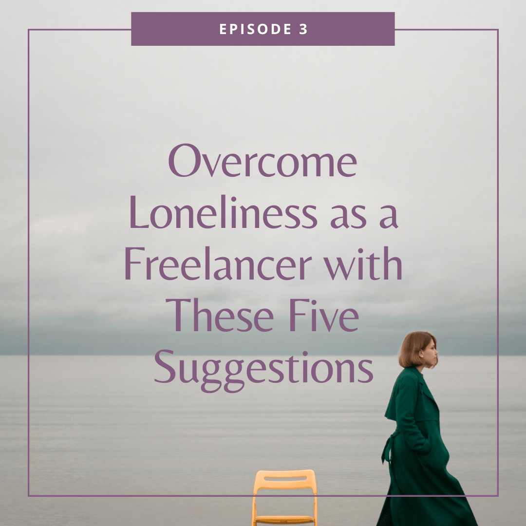 Episode 3 – Overcome Loneliness as a Freelancer with These Five Suggestions