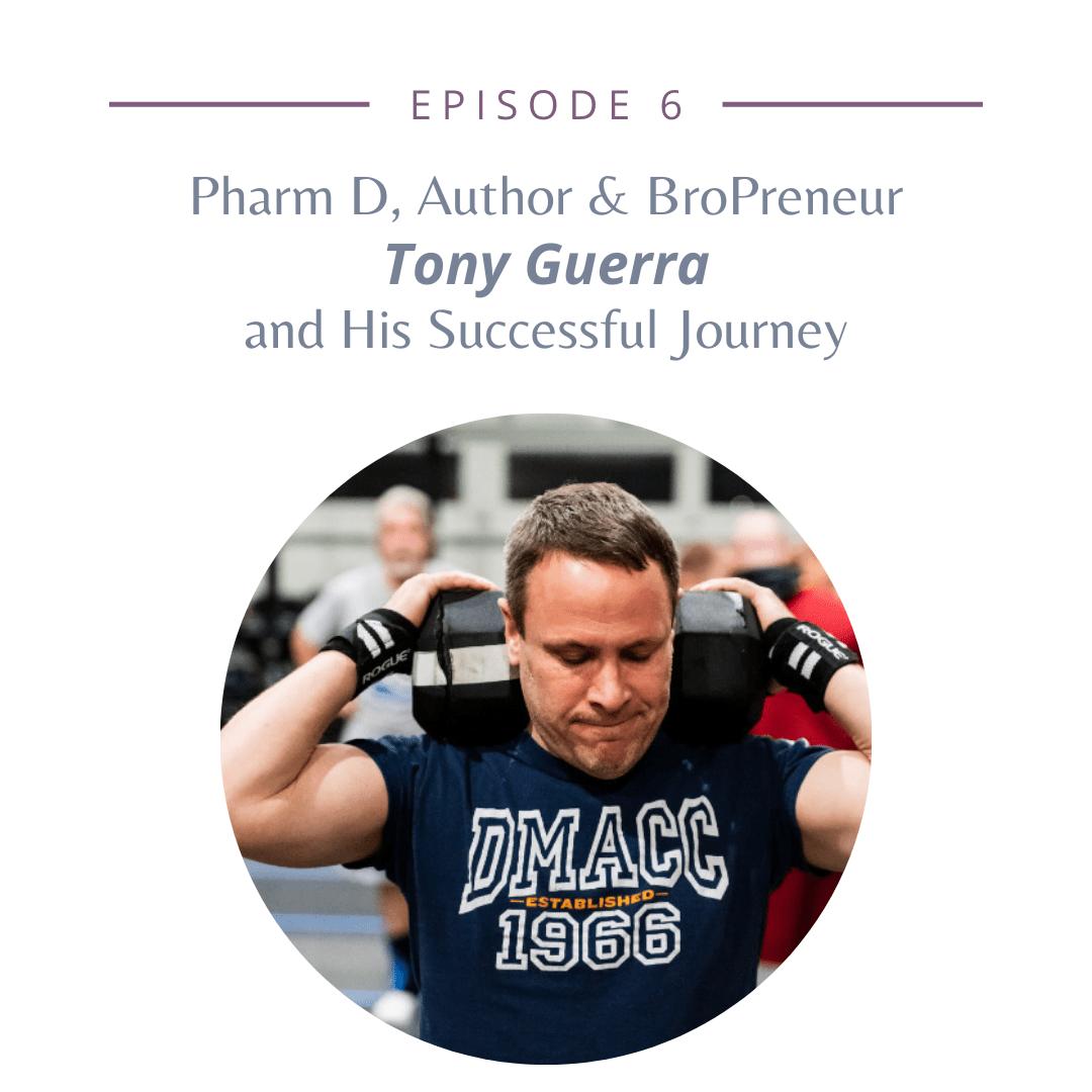 Episode 6 – Pharm D, Author & BroPreneur Tony Guerra and His Successful Journey