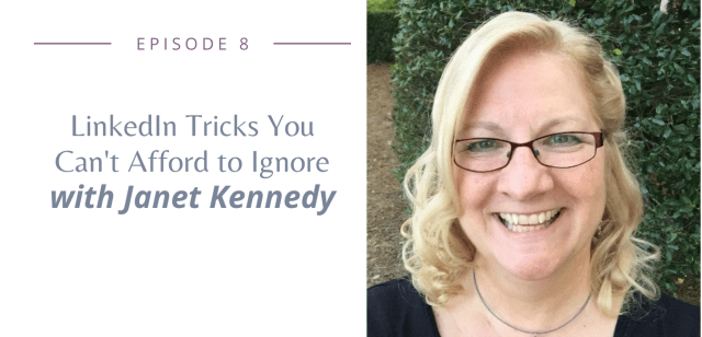 Episode 8 - LinkedIn Tricks You Can't Afford to Ignore with Janet Kennedy