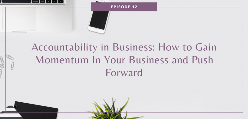 Accountability in Business: How to Gain Momentum In Your Business and Push Forward