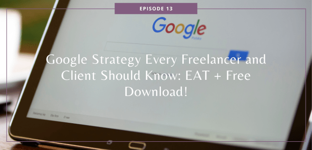 Google Strategy Every Freelancer and Client Should Know: EAT + Free Download!