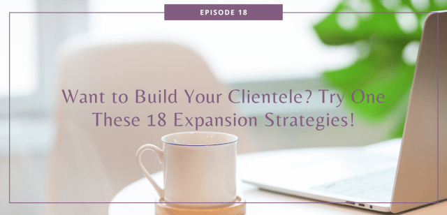 Want to Build Your Clientele? Try One These 18 Expansion Strategies!