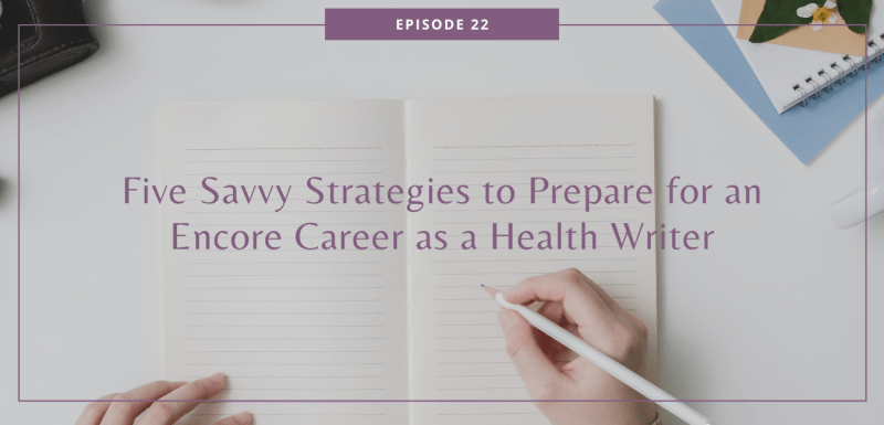 Five Savvy Strategies to Prepare for an Encore Career as a Health Writer