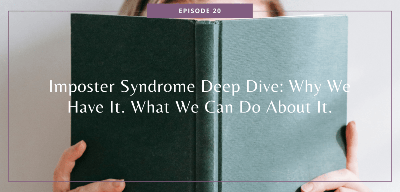 Imposter Syndrome Deep Dive: Why We Have It. What We Can Do About It.