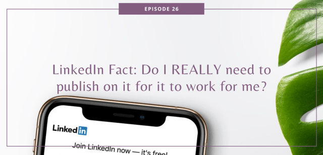 LinkedIn Fact: Do I REALLY need to publish on it for it to work for me?