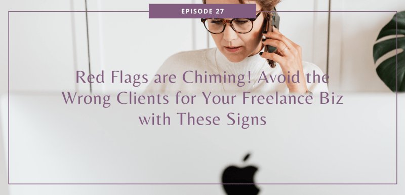 Red Flags are Chiming! Avoid the Wrong Clients for Your Freelance Biz with These Signs