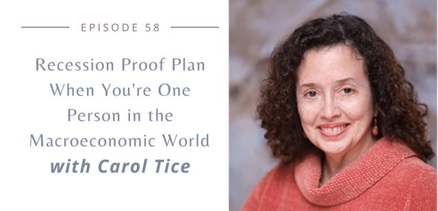 Episode 58 - Recession Proof Plan When You're One Person in the Macroeconomic World With Carol Tice