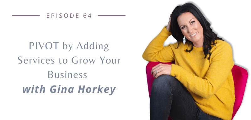 Episode 64: PIVOT by adding services and grow your business with Gina Horkey
