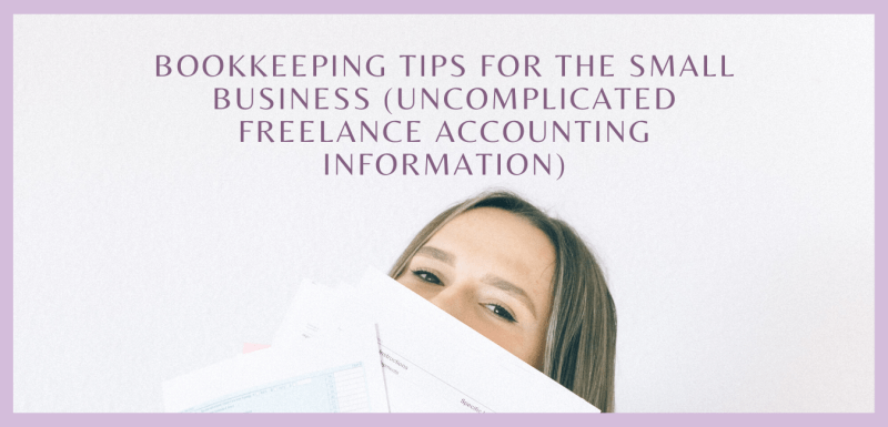 Bookkeeping Tips for the Small Business (Uncomplicated Freelance Accounting Information)