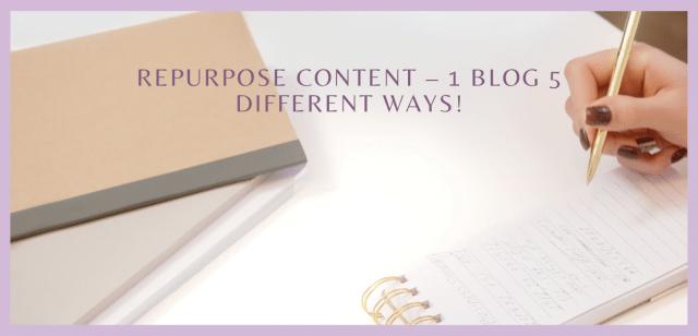 Repurpose Content – 1 Blog 5 Different Ways!