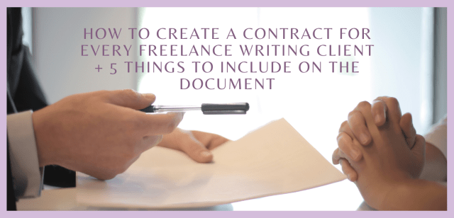 How to Create a Contract For Every Freelance Writing Client + 5 Things to Include on the Document