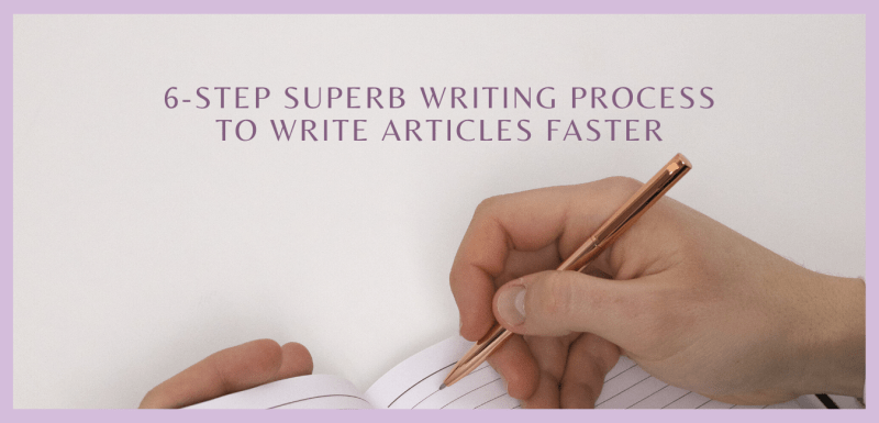 6-Step Superb Writing Process to Write Articles Faster