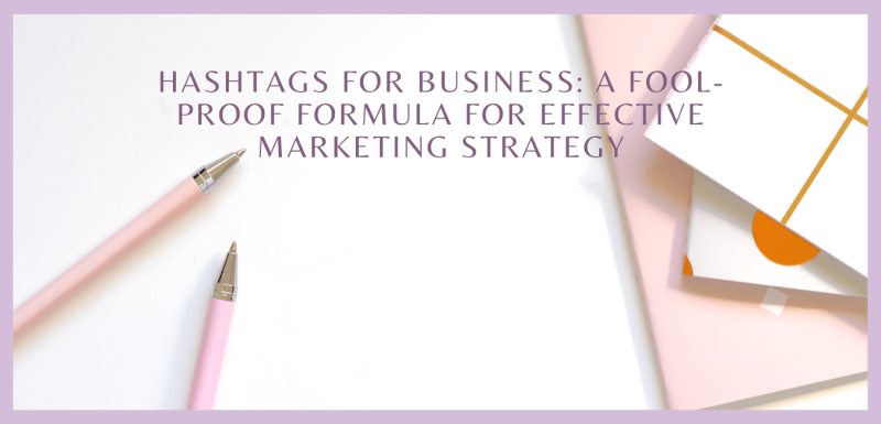 Hashtags for Business: A Fool-Proof Formula For Effective Marketing Strategy