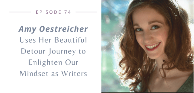 Episode 74: Amy Oestreicher Uses Her Beautiful Detour Journey to Enlighten Our Mindset as Writers