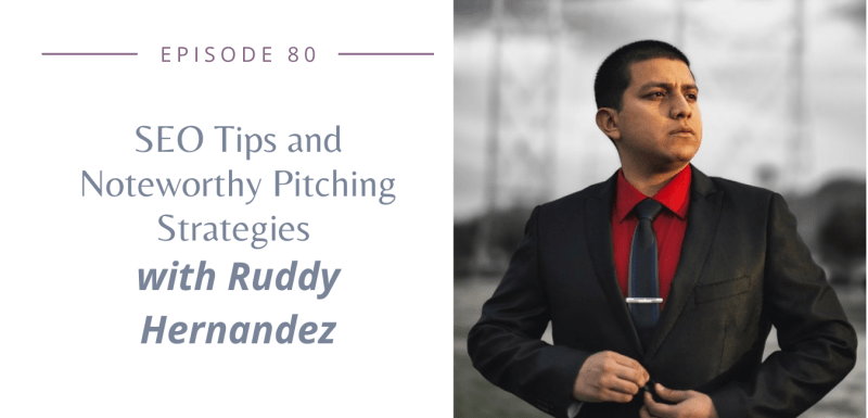 Episode 80: SEO Tips and Noteworthy Pitching Strategies with Ruddy Hernandez