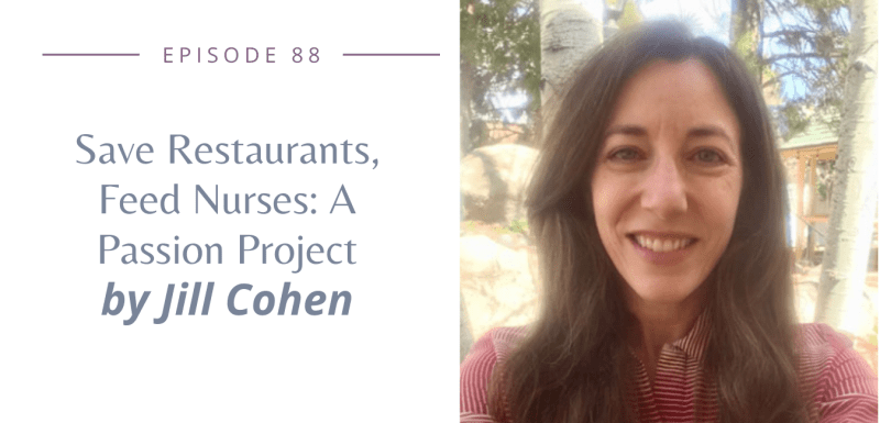 Episode 91: Save Restaurants, Feed Nurses: A Passion Project by Jill Cohen