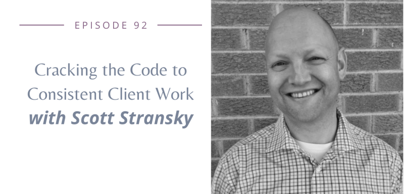 Cracking the Code to Consistent Client Work with Scott Stransky