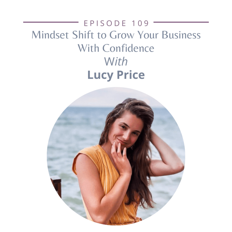 Episode 109: Mindset Shift to Grow Your Business With Confidence With Lucy Price