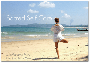 Yoga - Sacred Self Care - Marianne Soucy - Give Your Dream   Wings 840x582 text shadow 2