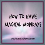 How to Have Magical Mondays