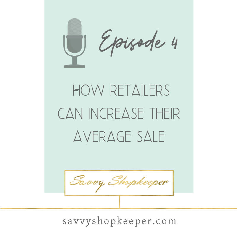 Ep. 4 How Retailers Can Increase Their Average Sale